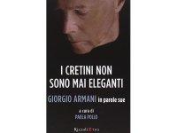 イタリア語で読む、ジョルジオ・アルマーニの I cretini non sono mai eleganti. Giorgio Armani in parole sue 【B2】【C1】