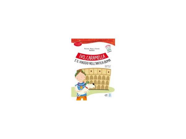 画像1: CD付き 9-11歳向けテキスト Ivo, Caramella e il viaggio nell'antica Roma イタリア語 【A1】
