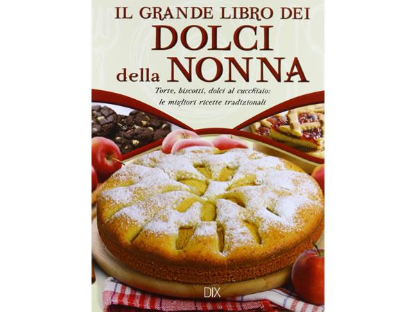 画像1: イタリア語で作る、イタリアのおばあちゃんのデザートレシピ:タルト、ビスケット、スプーンで食べるデザートまで 伝統的なレシピから厳選【B1】【B2】