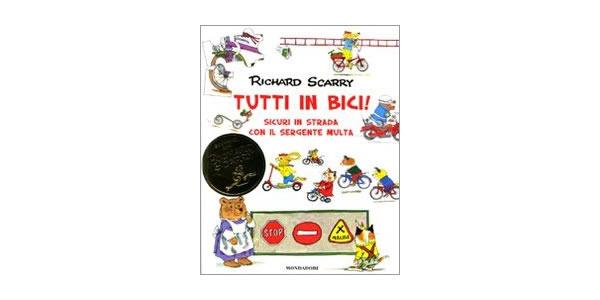 画像1: イタリア語 自転車で走ろう 道路のルールを学ぼう リチャード・スキャリーの絵本 Tutti in bici! Sicuri in strada con il sergente Multa: 1 Richard Scarry 対象年齢3歳以上 【A1】